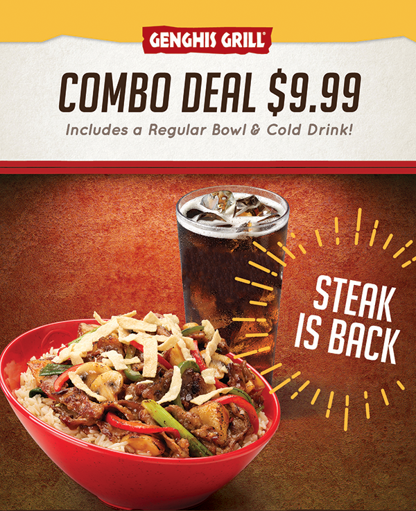Stop by your favorite Genghis Grill TODAY to get a Regular Bowl and your choice of soda or iced tea for just $9.99. But hurry, this is a limited time offer!