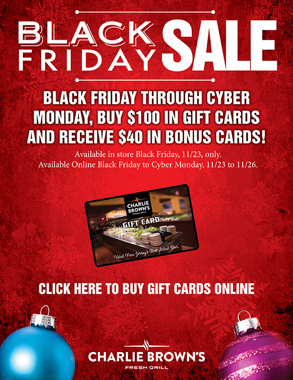Black Friday to Cyber Monday, purchase $100 in gift cards and receive $40 in bonus cards.