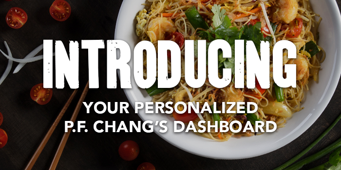 Introducing your personalized P.F. Chang's Dashboard