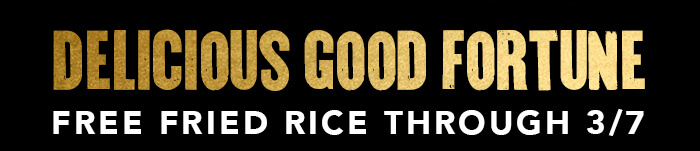 DELICIOUS GOOD FORTUNE FREE FRIED RICE THROUGH 3/7