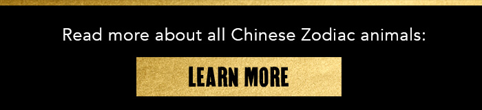 Read more about all Chinese Zodiac animals: CTA: LEARN MORE